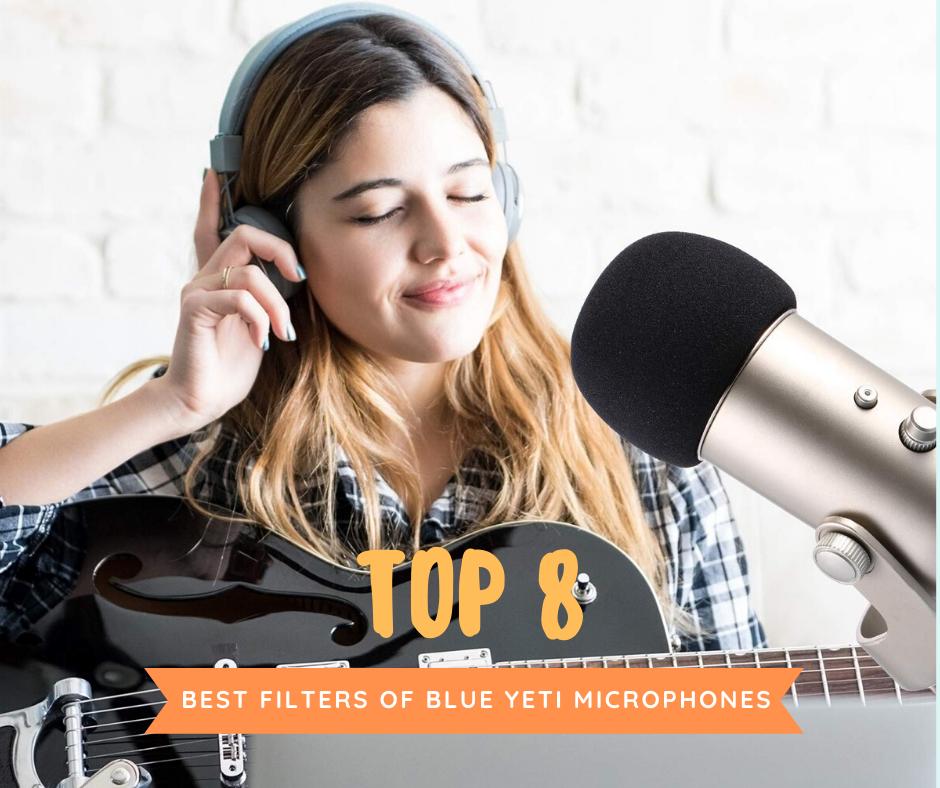 Top 8 Best Filters Of Blue Yeti Microphones In 2021 Reviews
